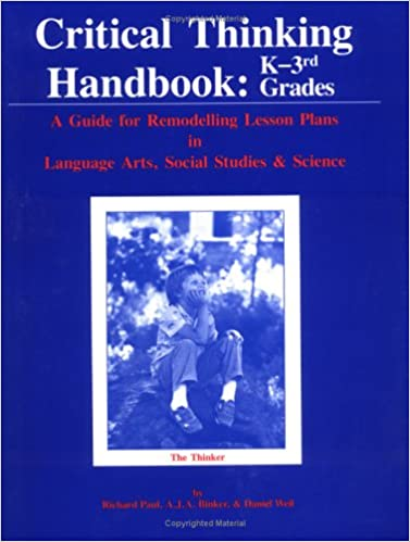 Critical thinking lesson plans for children   Affordable Price Critical Thinking Handbook  K    A Guide for Remodelling Lesson Plans in  Language Arts  Social Studies    Science  K    A Guide for Remodelling Lesson  Plans