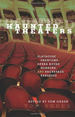 Haunted Theaters: Playhouse Phantoms, Opera House Horrors, And Backstage Banshees (The Globe Theater History)