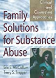 Family Solutions for Substance Abuse 1st Edition