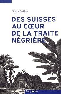 Des Suisses au cœur de la traite négrière : de Marseille à l'Île de France, d'Amsterdam aux Guyanes (1770–1840)
