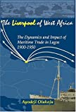 The ''liverpool'' Of West Africa: The Dynamics And Impact Of Maritime Trade In Lagos, 1900-1950