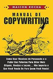 Manual de Copywriting: Como Usar Técnicas de Persuasão e o Poder das Palavras Para Obter Mais Cliques, Vendas