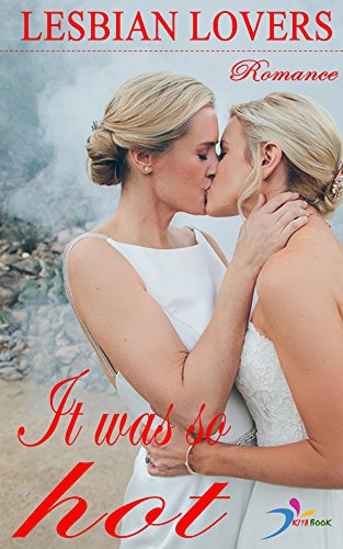 Lesbian lovers: It was so hot (Lesbian sexy romance)
