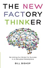 The New Factory Thinker: Surviving And Succeeding In A Marketplace Disrupted By Technology (The New Factory Trilogy) (Volume 1) Paperback