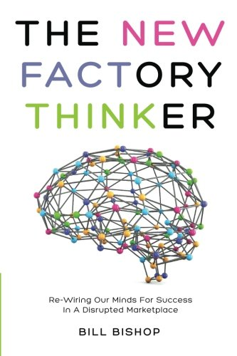 Book cover from The New Factory Thinker: Surviving And Succeeding In A Marketplace Disrupted By Technology (The New Factory Trilogy) (Volume 1)by Mr Bill Bishop