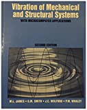 Vibration of Mechanical and Structural Systems : With Microcomputer Applications, James, Merlin L. and Smith, G. M., 0065014871