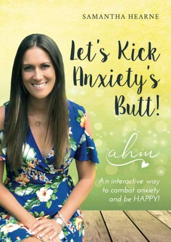 Let's Kick Anxiety's Butt: An Interactive Way To Combat Anxiety And Be HAPPY! by A Happy Mind Publishing