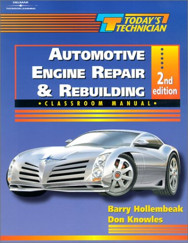 Automotive Engine Repair and Rebuilding Classroom Manual and Shop Manual (Today's Technician)