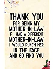 Thank You for Being My Mother-in-Law if i had a different mother-in-law i would punch her in the face and go find you: Notebook to Write in for Mother's Day, Mother's day journal, gifts for mother in law, Mom journal, Mother's day gifts
