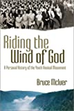 Riding the Wind of God : Texas Youth Revival Movement, McIver, Bruce, 1573123730
