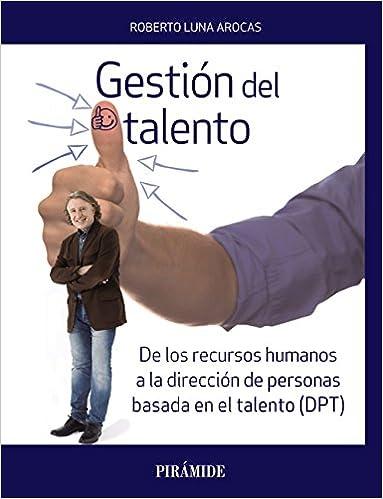 Libro Epub Gratis Gestión Del Talento: De Los Recursos Humanos A La Dirección De Personas Basada En El Talento (dpt)