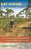 Day Hiking Southwest Florida: A Guide to the Best Trail Adventures in Greater Naples and Fort Myers