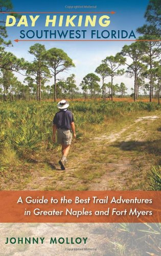 Southwest Florida Map - Day Hiking Southwest Florida: A Guide to the Best Trail Adventures in Greater Naples and Fort Myers