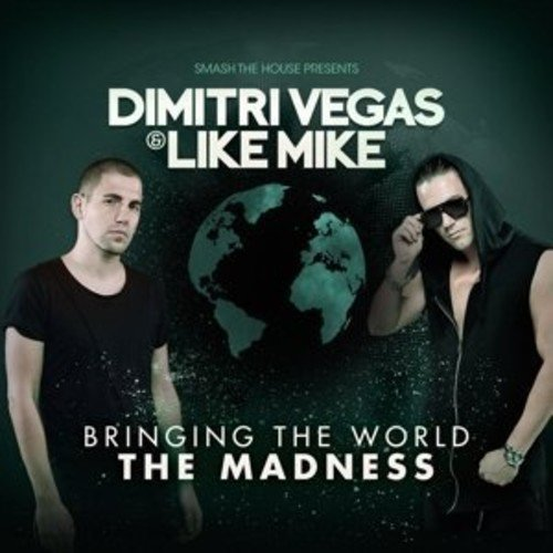 Bringing the World the Madness (Dimitri Vegas And Like Mike)