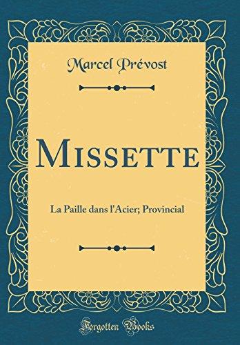 Missette: La Paille dans l'Acier; Provincial (Classic Reprint) (French Edition)