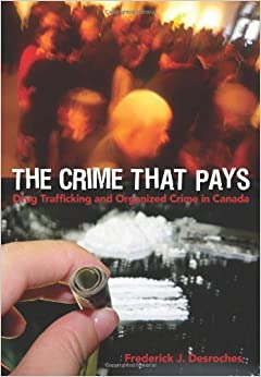 Book The Crime That Pays: Drug Trafficking and Organized Crime in Canada by Frederick J DesRoches (2005-04-01)