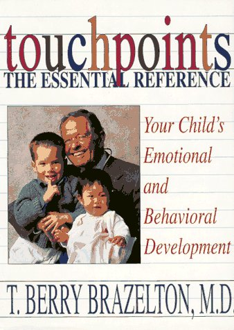 Touchpoints The Essential Reference: Your Child's Emotional And Behavioral Development