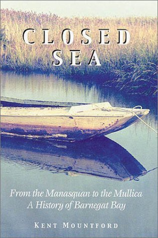 Closed Sea: From the Manasquan to the Mullica; a History of Barnegat Bay by Kent Mountford - Shore Bay Mall