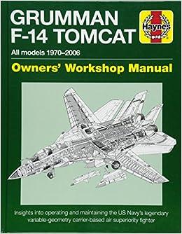 a66de8f1f1 Grumman F14 Tomcat 1970-2006 (Owners  Workshop Manual) Hardcover – 24 Apr  2018