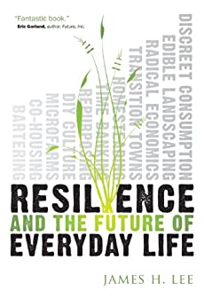 Resilience and the Future of Everyday Life by [Lee, James H.]