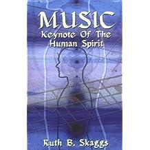 Music: Keynote of the Human Spirit by Ruth B. Skaggs (2004-10-18)