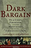Dark Bargain: Slavery, Profits, and the Struggle for the Constitution