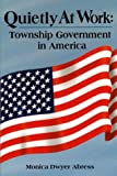 Quietly at Work : Township Government in America, Abress, Monica Dwyer, 1580070329