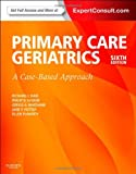 img - for Ham's Primary Care Geriatrics: A Case-Based Approach (Expert Consult: Online and Print), 6e (Ham, Primary Care Geriatrics) book / textbook / text book