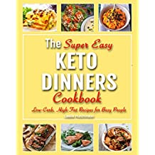 THE SUPER EASY  Keto DINNERS  Cookbook: Low-Carb, High-Fat Recipes for Busy People