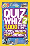 National Geographic Kids Quiz Whiz 2: 1,000 Super Fun Mind-bending Totally Awesome Trivia Questions (National Geographic Kids: Quiz Whiz)