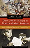 Daily Lives of Civilians in Wartime Modern America: From the Indian Wars to the Vietnam War (The Greenwood Press Daily Life Through History Series: Daily Lives of Civilians during Wartime), , 0313335346