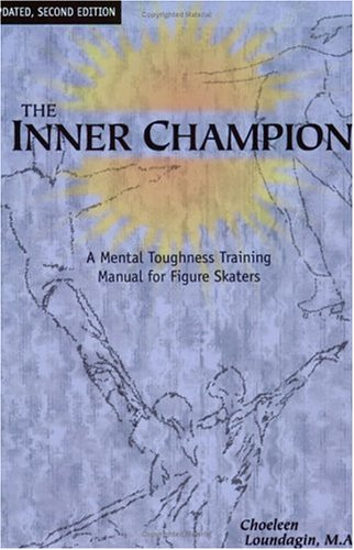 The Inner Champion: A Mental Toughness Training Manual for Figure Skaters, Updated, Second -