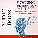 Exposing the Rejection Mindset: Getting to the Root of Our Relationship and Identity Struggles Audiobook by Mark DeJesus Narrated by Mark DeJesus