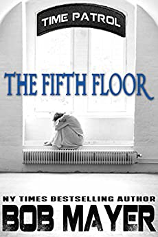 The Fifth Floor (Time Patrol Book 6) by [Mayer, Bob]