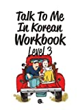 Download Talk To Me In Korean Workbook Level 3(Downloadable Audio Files Included) in PDF ePUB Free Online
