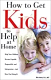 How to Get Kids to Help at Home, Elva Anson, 0972356940