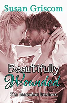 Beautifully Wounded: The Beaumont Brothers, Rock and Roll by [Griscom, Susan]