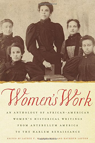 Women's Work: An Anthology of African-American Women's Historical Writings from Antebellum America to the Harlem Renaiss
