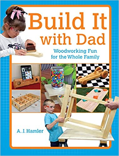 E-Books kostenlos herunterladen Build It with Dad: Woodworking Fun for the Whole Family B00VAYIP3E PDF FB2 by A.J. Hamler