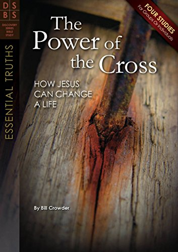 The Power of the Cross: How Jesus Can Change a Life (Discovery Series Bible Study)