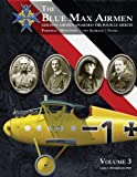 The Blue Max Airmen Volume 3: German Airmen Awarded the Pour le Mérite, Volume 3