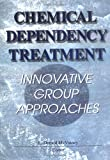 Chemical Dependency Treatment : Innovative Group Approaches, McVinney, L. Donald, 0789003546