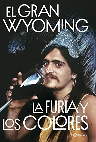 La furia y los colores: Drogas, política y rock & roll por El Gran Wyoming