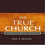 The True Church: The Multi-Dimensional Manifestation of the Real Church | Isaak K. Arikawe