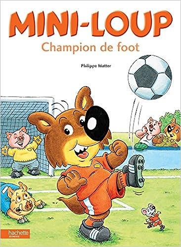 Mini-Loup - Champion de foot: Amazon.fr: Matter, Philippe, Matter,  Philippe: Livres