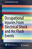 Book cover image for Occupational Injuries From Electrical Shock and Arc Flash Events (SpringerBriefs in Fire)