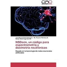 NSDann, un código para espectrometría y dosimetría neutrónicas: Basado en la tecnología de redes neuronales artificiales (Spanish Edition) Mar 8, 2013
