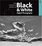 The Complete Guide to Black & White Digital Photography (A Lark Photography Book)