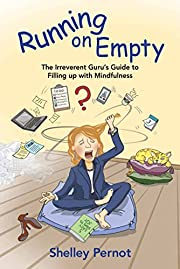 Running on Empty: The Irreverent Guru's Guide to Filling up with Mindfulness