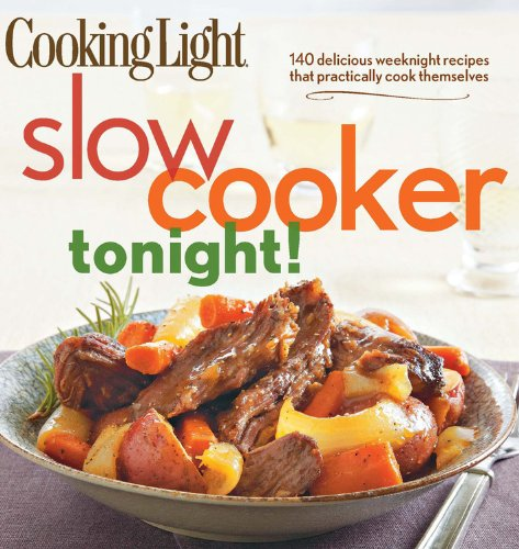 Cooking Light Slow-Cooker Tonight!: 140 delicious weeknight recipes that practically cook themselves (Cooking Diet)